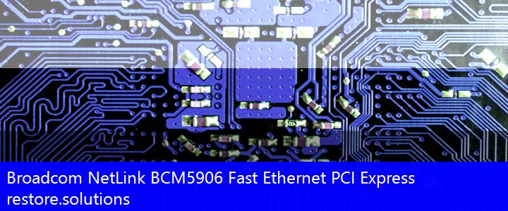 Broadcom® NetLink BCM5906 Fast Ethernet PCI Express Network PCI\VEN_14E4&DEV_1712 Drivers