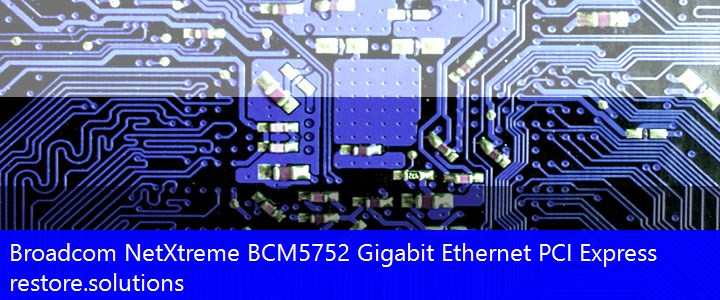 Broadcom® NetXtreme BCM5752 Gigabit Ethernet PCI Express Network PCI\VEN_14E4&DEV_1600 Drivers