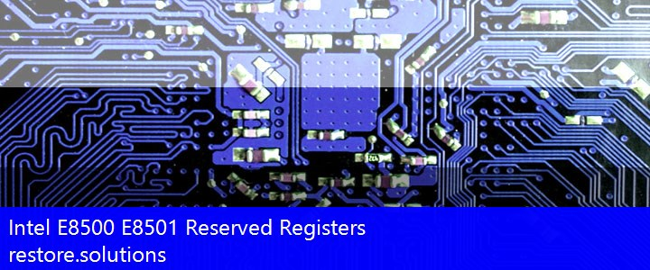 Intel E8500 E8501 Reserved Registers