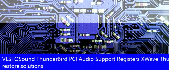 VLSI® QSound ThunderBird PCI Audio Support Registers System PCI\VEN_1004&DEV_0306 Drivers