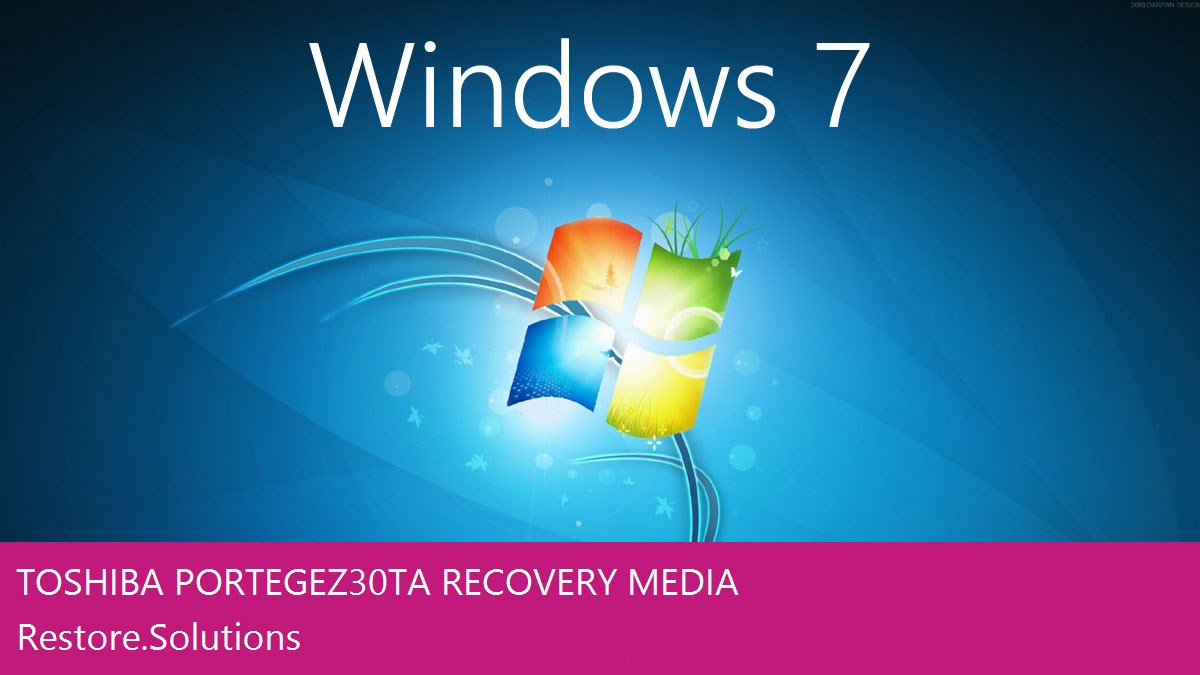 Toshiba® Portege Z30T-A Laptop Windows® 7 Restore Disk ISO : Operating System & Windows® 7 Drivers English (English US)